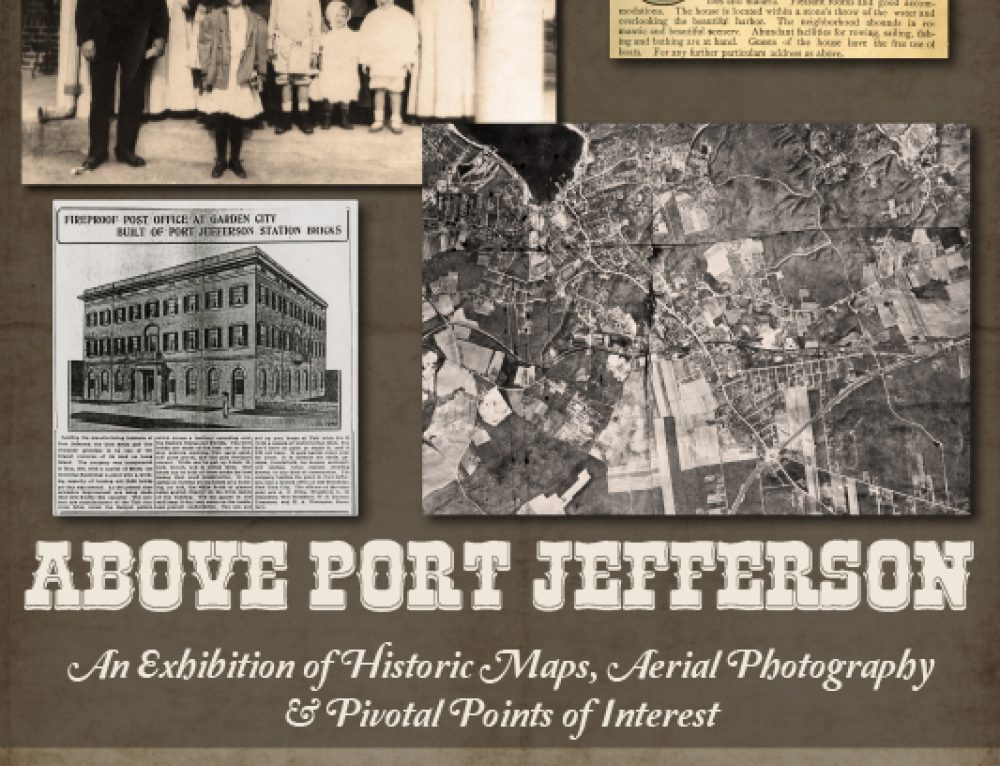 MAP LOVERS come to the Reception of ABOVE PORT JEFFERSON, an exhibit of historic maps, Fri Mar 24, 7 – 9 pm.  All Welcome